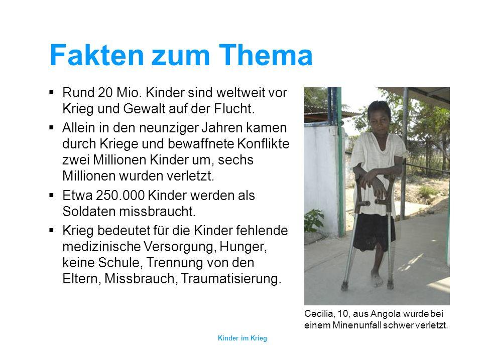 Kinder im Krieg Fakten zum Thema Cecilia, 10, aus Angola wurde bei einem Minenunfall schwer verletzt.