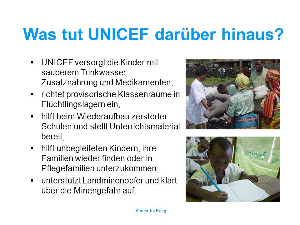 Kinder im Krieg Was tut UNICEF? UNICEF baut psychosoziale Betreuungsangebote für Kriegs- kinder auf und fördert die Friedenserziehung. UNICEF schafft