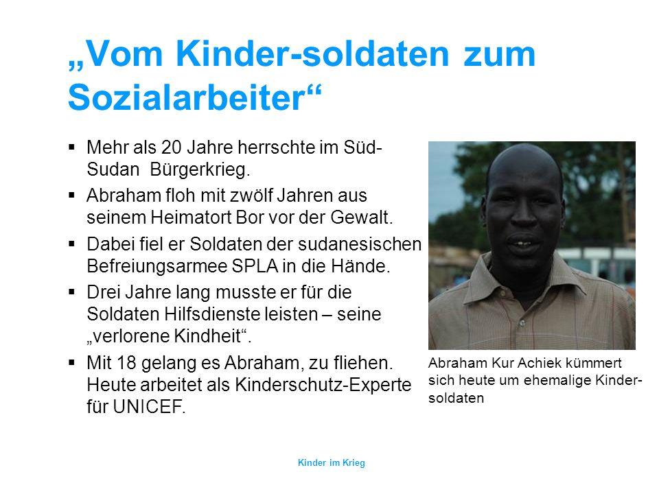Kinder im Krieg Vom Kinder-soldaten zum Sozialarbeiter Abraham Kur Achiek kümmert sich heute um ehemalige Kinder- soldaten Mehr als 20 Jahre herrschte im Süd- Sudan Bürgerkrieg.