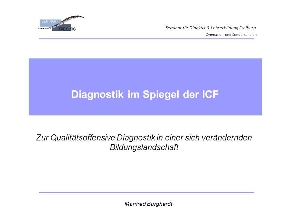 Seminar für Didaktik & Lehrerbildung Freiburg Gymnasien und Sonderschulen Diagnostik im Spiegel der ICF Manfred Burghardt Zur Qualitätsoffensive Diagn