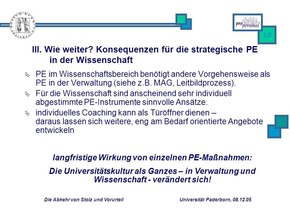 Die Abkehr von Stolz und Vorurteil Universität Paderborn, 08.12.05 10 PE im Wissenschaftsbereich benötigt andere Vorgehensweise als PE in der Verwaltung (siehe z.B.