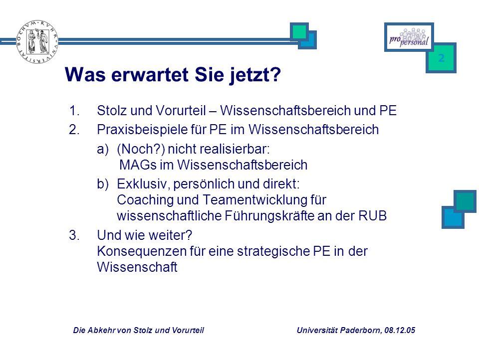 Die Abkehr von Stolz und Vorurteil Universität Paderborn, 08.12.05 2 Was erwartet Sie jetzt? Stolz und Vorurteil – Wissenschaftsbereich und PE Praxisb