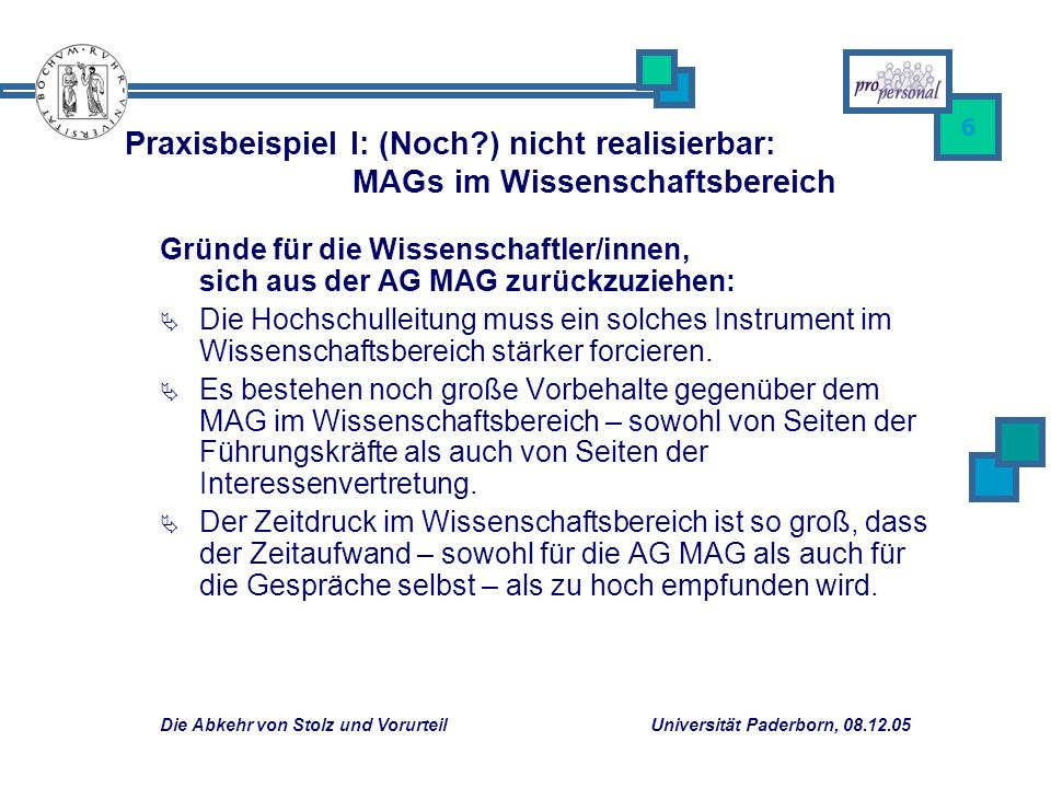 Die Abkehr von Stolz und Vorurteil Universität Paderborn, 08.12.05 6 Gründe für die Wissenschaftler/innen, sich aus der AG MAG zurückzuziehen: Die Hochschulleitung muss ein solches Instrument im Wissenschaftsbereich stärker forcieren.