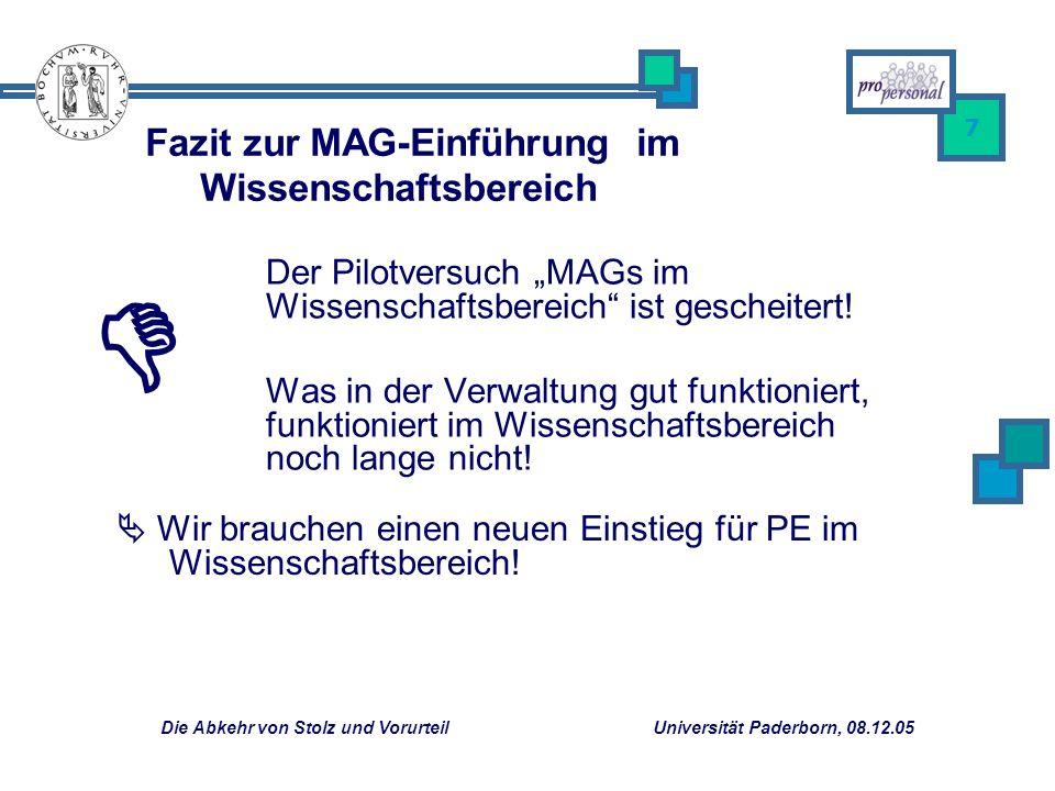 Die Abkehr von Stolz und Vorurteil Universität Paderborn, 08.12.05 7 Der Pilotversuch MAGs im Wissenschaftsbereich ist gescheitert! Was in der Verwalt