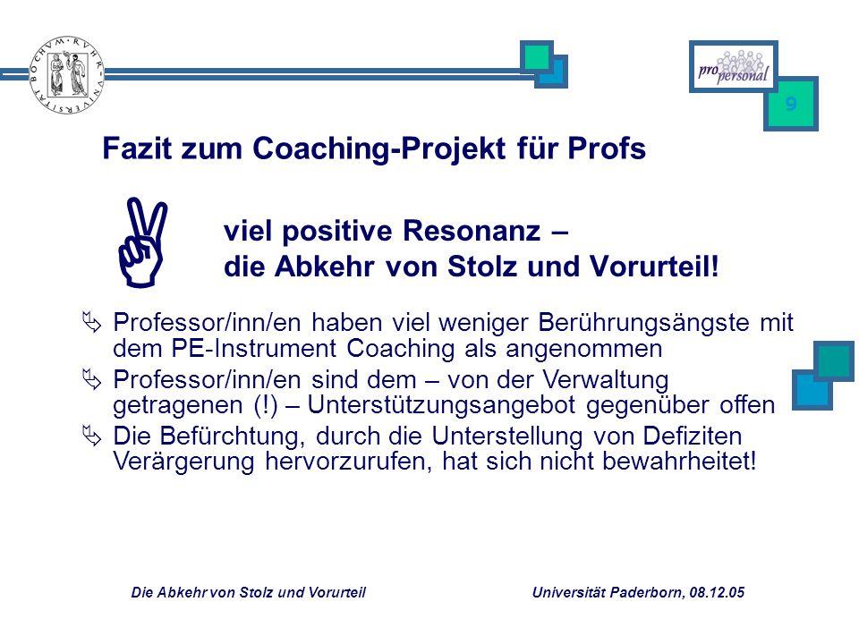 Die Abkehr von Stolz und Vorurteil Universität Paderborn, 08.12.05 9 viel positive Resonanz – die Abkehr von Stolz und Vorurteil! Fazit zum Coaching-P