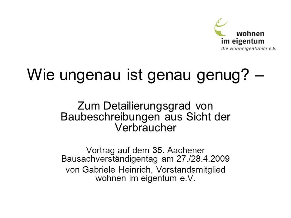 Wie ungenau ist genau genug? – Zum Detailierungsgrad von Baubeschreibungen aus Sicht der Verbraucher Vortrag auf dem 35. Aachener Bausachverständigent