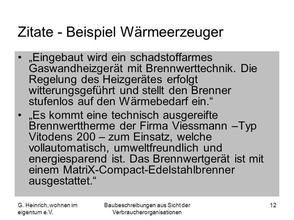 G. Heinrich, wohnen im eigentum e.V. Baubeschreibungen aus Sicht der Verbraucherorganisationen 12 Zitate - Beispiel Wärmeerzeuger Eingebaut wird ein s