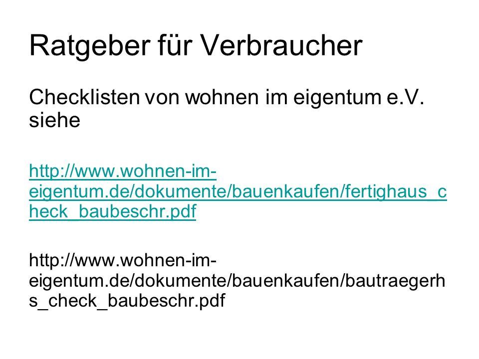 Ratgeber für Verbraucher Checklisten von wohnen im eigentum e.V. siehe http://www.wohnen-im- eigentum.de/dokumente/bauenkaufen/fertighaus_c heck_baube