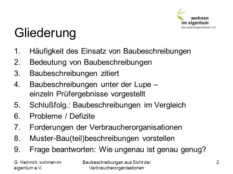 G. Heinrich, wohnen im eigentum e.V. Baubeschreibungen aus Sicht der Verbraucherorganisationen 2 Gliederung 1.Häufigkeit des Einsatz von Baubeschreibu