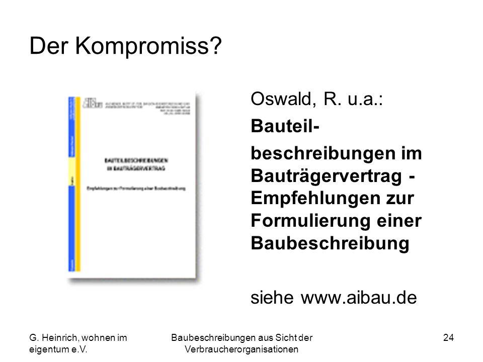 Der Kompromiss? Oswald, R. u.a.: Bauteil- beschreibungen im Bauträgervertrag - Empfehlungen zur Formulierung einer Baubeschreibung siehe www.aibau.de
