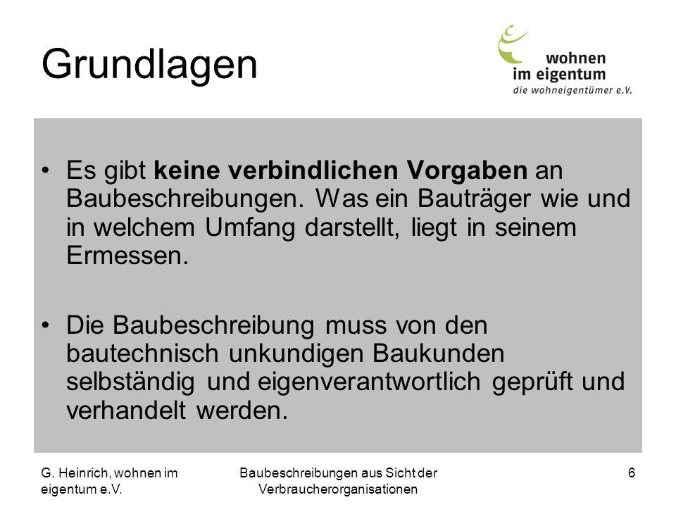 G. Heinrich, wohnen im eigentum e.V. Baubeschreibungen aus Sicht der Verbraucherorganisationen 6 Grundlagen Es gibt keine verbindlichen Vorgaben an Ba