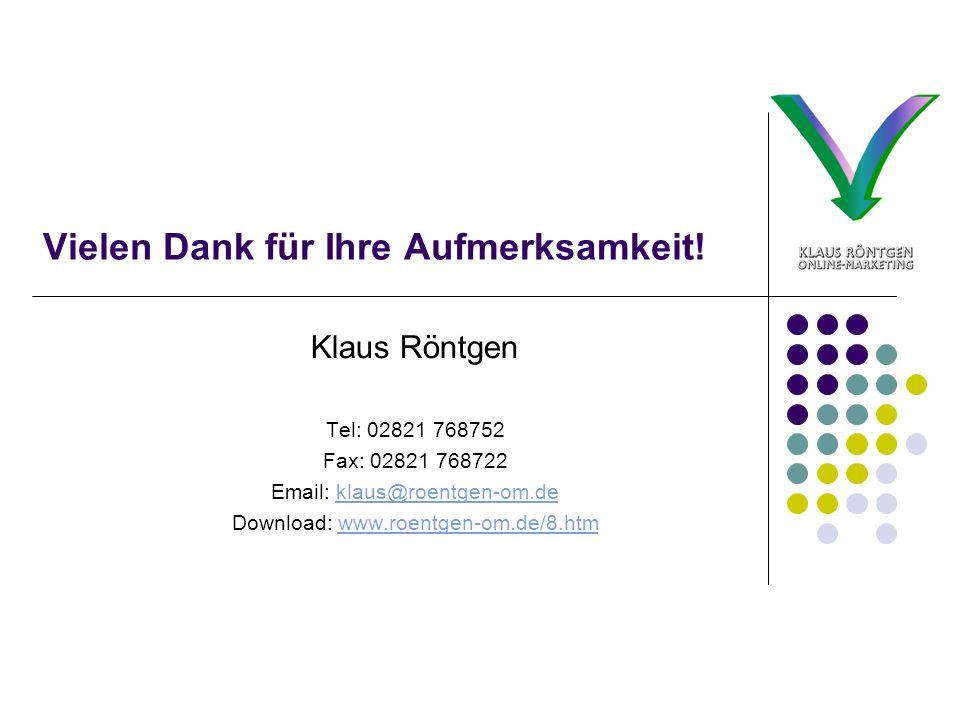 Vielen Dank für Ihre Aufmerksamkeit! Klaus Röntgen Tel: 02821 768752 Fax: 02821 768722 Email: klaus@roentgen-om.deklaus@roentgen-om.de Download: www.r