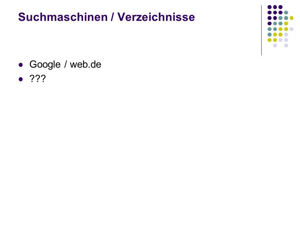Suchmaschinen / Verzeichnisse Google / web.de ???
