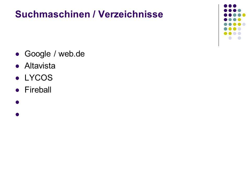 Suchmaschinen / Verzeichnisse Google / web.de Altavista LYCOS Fireball