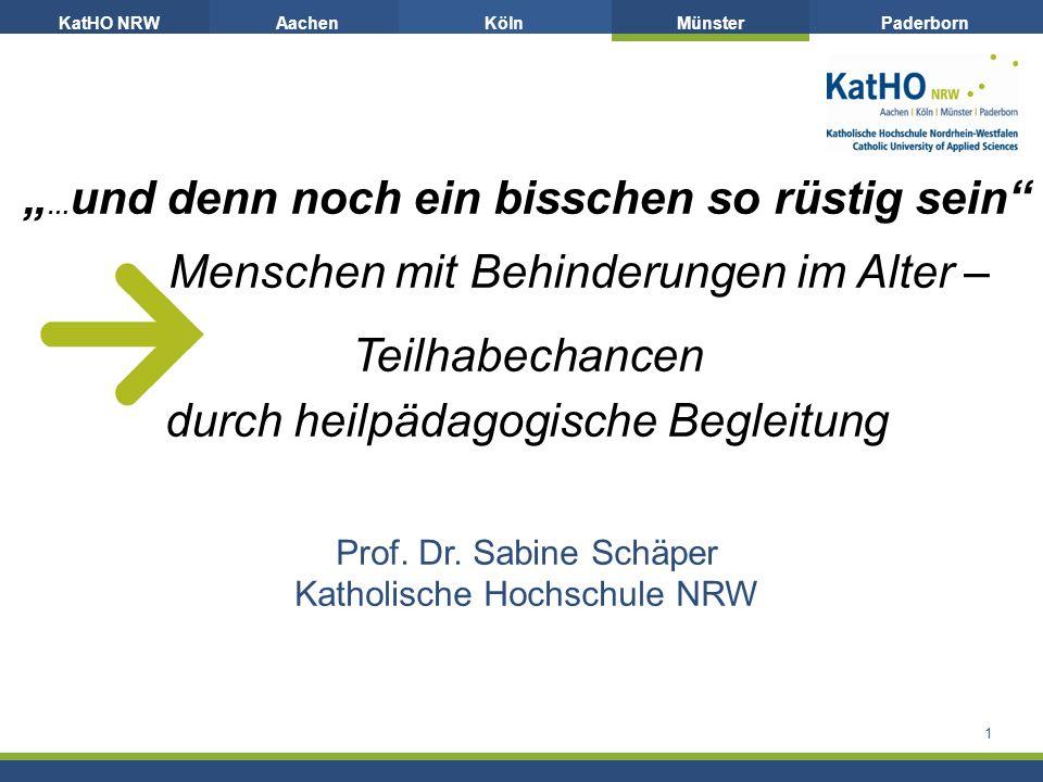 KatHO NRWAachenKölnMünsterPaderborn … und denn noch ein bisschen so rüstig sein Menschen mit Behinderungen im Alter – Teilhabechancen durch heilpädagogische Begleitung Prof.