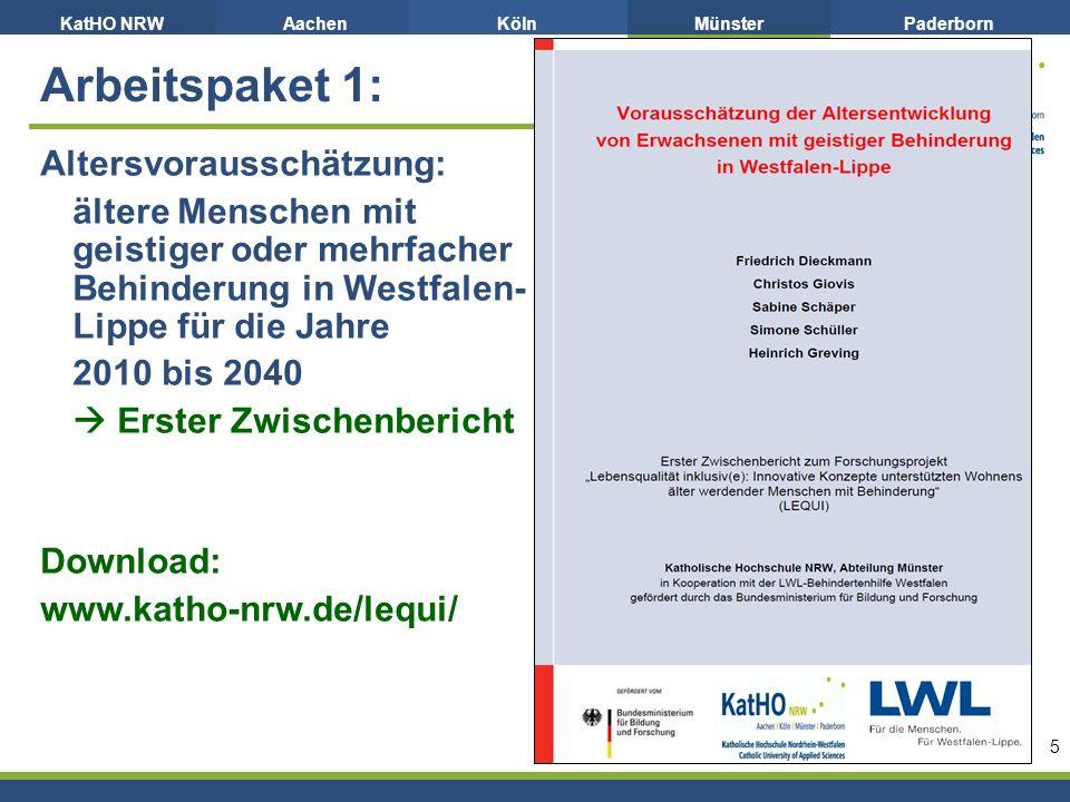 KatHO NRWAachenKölnMünsterPaderborn 5 Altersvorausschätzung: ältere Menschen mit geistiger oder mehrfacher Behinderung in Westfalen- Lippe für die Jahre 2010 bis 2040 Erster Zwischenbericht Download: www.katho-nrw.de/lequi/ Arbeitspaket 1: