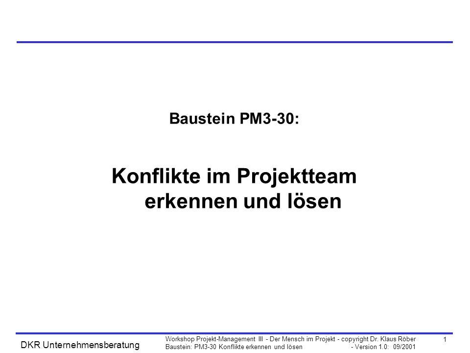 1 Workshop Projekt-Management III - Der Mensch im Projekt - copyright Dr. Klaus Röber Baustein: PM3-30 Konflikte erkennen und lösen - Version 1.0: 09/