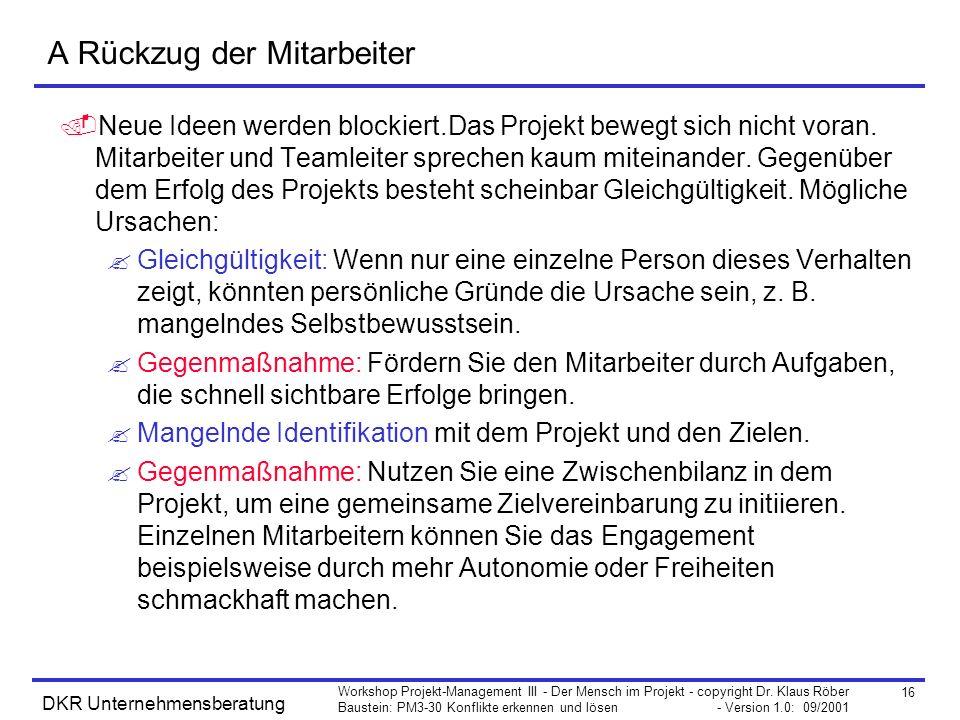 16 Workshop Projekt-Management III - Der Mensch im Projekt - copyright Dr. Klaus Röber Baustein: PM3-30 Konflikte erkennen und lösen - Version 1.0: 09