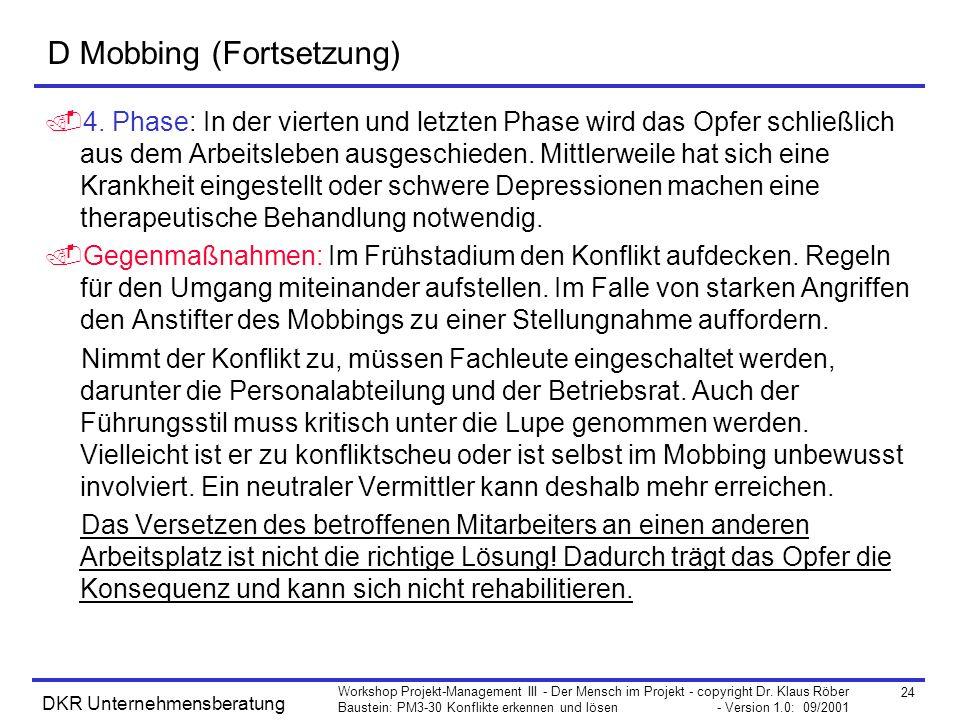 24 Workshop Projekt-Management III - Der Mensch im Projekt - copyright Dr. Klaus Röber Baustein: PM3-30 Konflikte erkennen und lösen - Version 1.0: 09