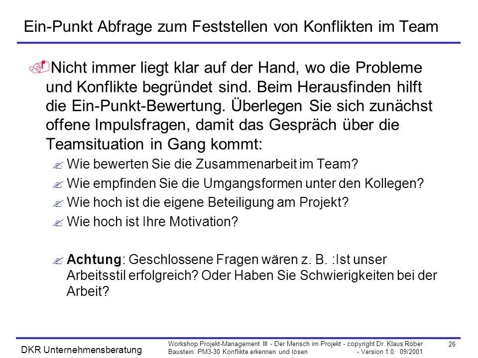 26 Workshop Projekt-Management III - Der Mensch im Projekt - copyright Dr. Klaus Röber Baustein: PM3-30 Konflikte erkennen und lösen - Version 1.0: 09