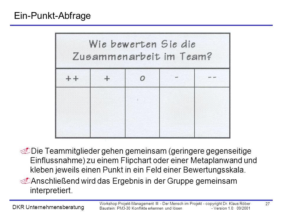 27 Workshop Projekt-Management III - Der Mensch im Projekt - copyright Dr. Klaus Röber Baustein: PM3-30 Konflikte erkennen und lösen - Version 1.0: 09