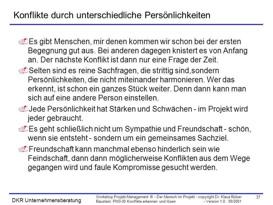37 Workshop Projekt-Management III - Der Mensch im Projekt - copyright Dr. Klaus Röber Baustein: PM3-30 Konflikte erkennen und lösen - Version 1.0: 09