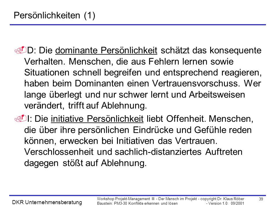 39 Workshop Projekt-Management III - Der Mensch im Projekt - copyright Dr. Klaus Röber Baustein: PM3-30 Konflikte erkennen und lösen - Version 1.0: 09