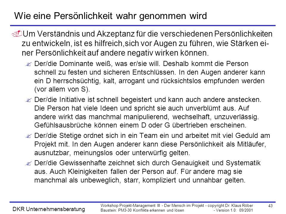 43 Workshop Projekt-Management III - Der Mensch im Projekt - copyright Dr. Klaus Röber Baustein: PM3-30 Konflikte erkennen und lösen - Version 1.0: 09