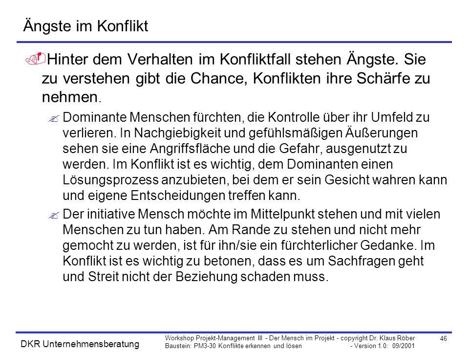 46 Workshop Projekt-Management III - Der Mensch im Projekt - copyright Dr. Klaus Röber Baustein: PM3-30 Konflikte erkennen und lösen - Version 1.0: 09