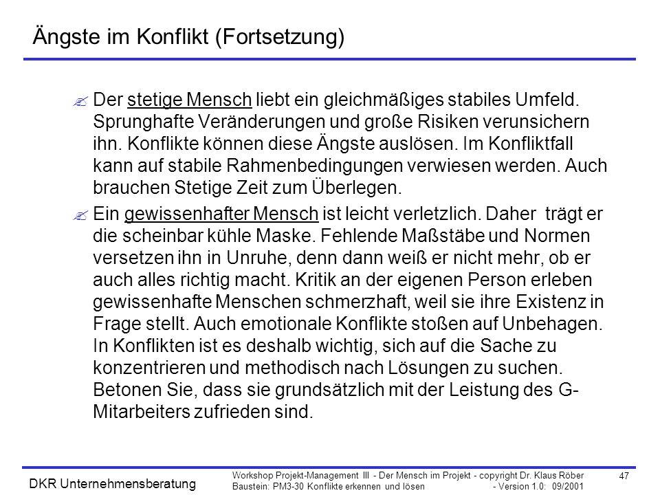 47 Workshop Projekt-Management III - Der Mensch im Projekt - copyright Dr. Klaus Röber Baustein: PM3-30 Konflikte erkennen und lösen - Version 1.0: 09