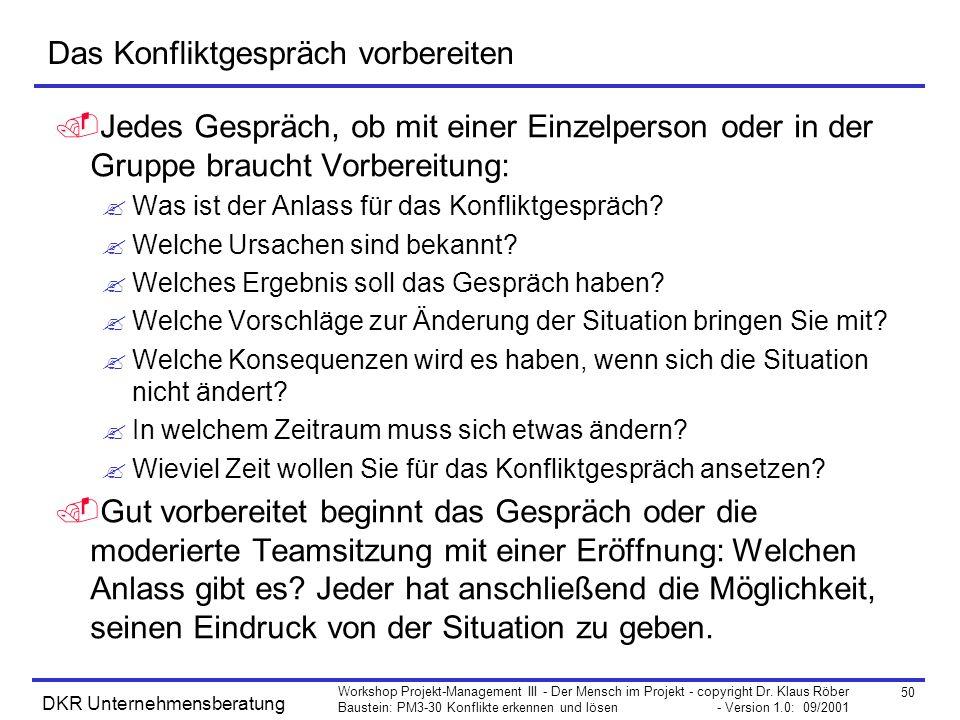 50 Workshop Projekt-Management III - Der Mensch im Projekt - copyright Dr. Klaus Röber Baustein: PM3-30 Konflikte erkennen und lösen - Version 1.0: 09