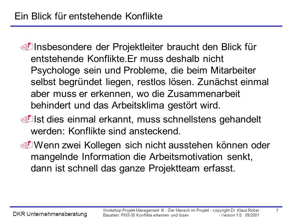 7 Workshop Projekt-Management III - Der Mensch im Projekt - copyright Dr. Klaus Röber Baustein: PM3-30 Konflikte erkennen und lösen - Version 1.0: 09/