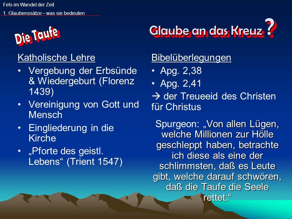Glaube an das Kreuz ? Katholische Lehre Vergebung der Erbsünde & Wiedergeburt (Florenz 1439) Vereinigung von Gott und Mensch Eingliederung in die Kirc