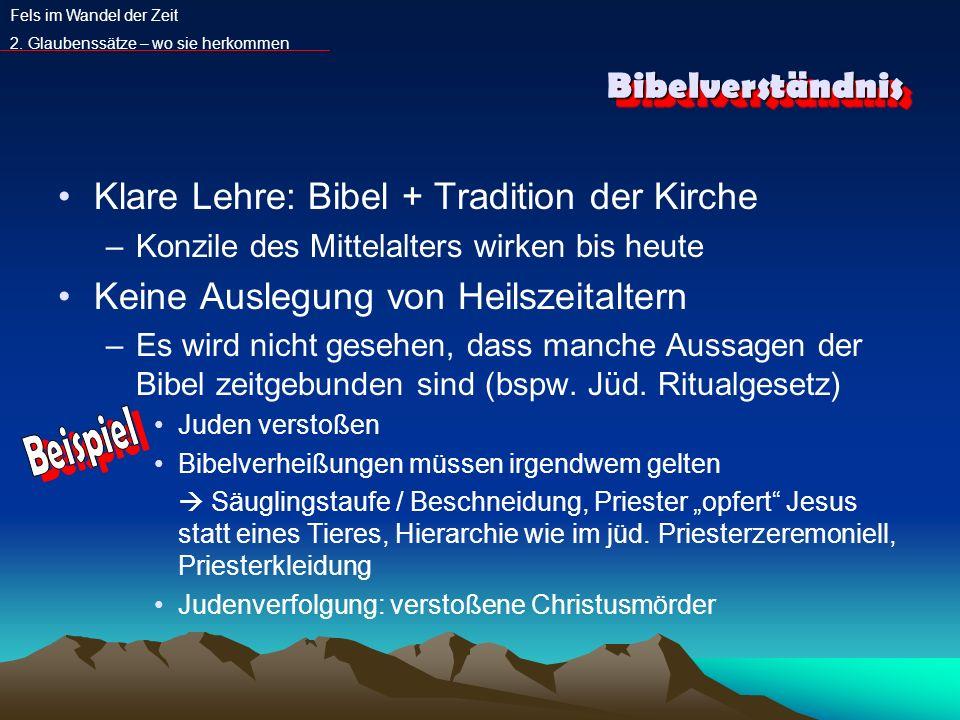 BibelverständnisBibelverständnis Klare Lehre: Bibel + Tradition der Kirche –Konzile des Mittelalters wirken bis heute Keine Auslegung von Heilszeitalt