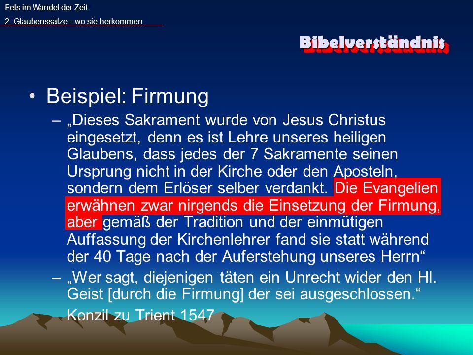 BibelverständnisBibelverständnis Beispiel: Firmung –Dieses Sakrament wurde von Jesus Christus eingesetzt, denn es ist Lehre unseres heiligen Glaubens,