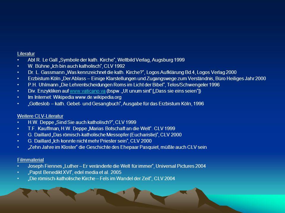 Literatur Abt R. Le Gall Symbole der kath. Kirche, Weltbild Verlag, Augsburg 1999 W. Bühne Ich bin auch katholisch, CLV 1992 Dr. L. Gassmann Was kennz