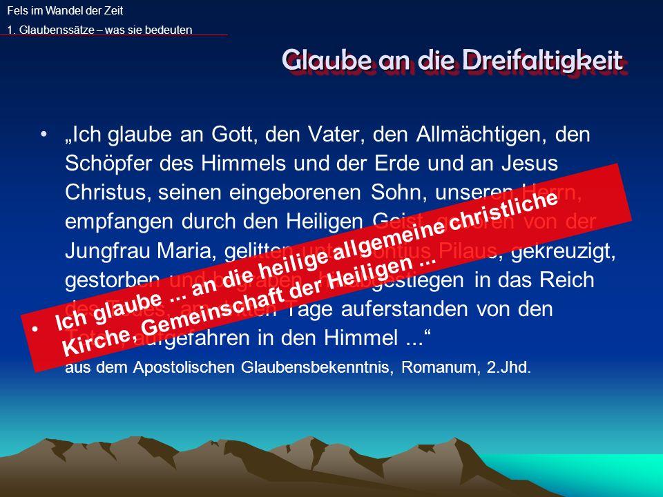 Glaube an die Dreifaltigkeit Ich glaube an Gott, den Vater, den Allmächtigen, den Schöpfer des Himmels und der Erde und an Jesus Christus, seinen eing