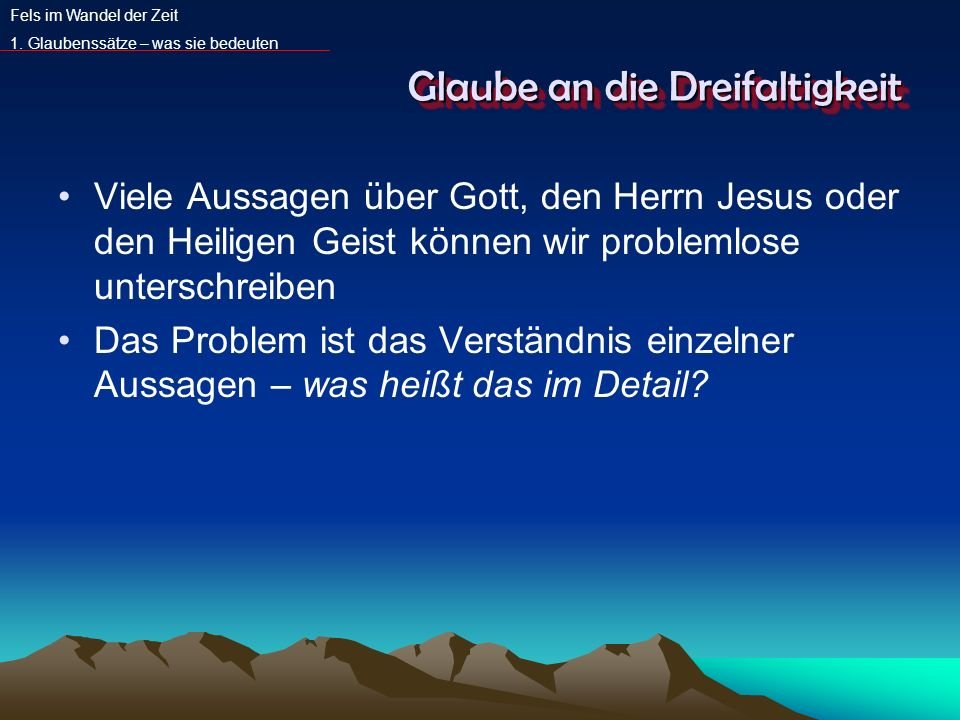 Glaube an die Dreifaltigkeit Viele Aussagen über Gott, den Herrn Jesus oder den Heiligen Geist können wir problemlose unterschreiben Das Problem ist d