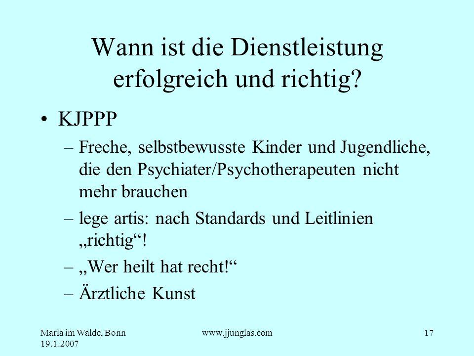 Maria im Walde, Bonn 19.1.2007 www.jjunglas.com17 Wann ist die Dienstleistung erfolgreich und richtig? KJPPP –Freche, selbstbewusste Kinder und Jugend