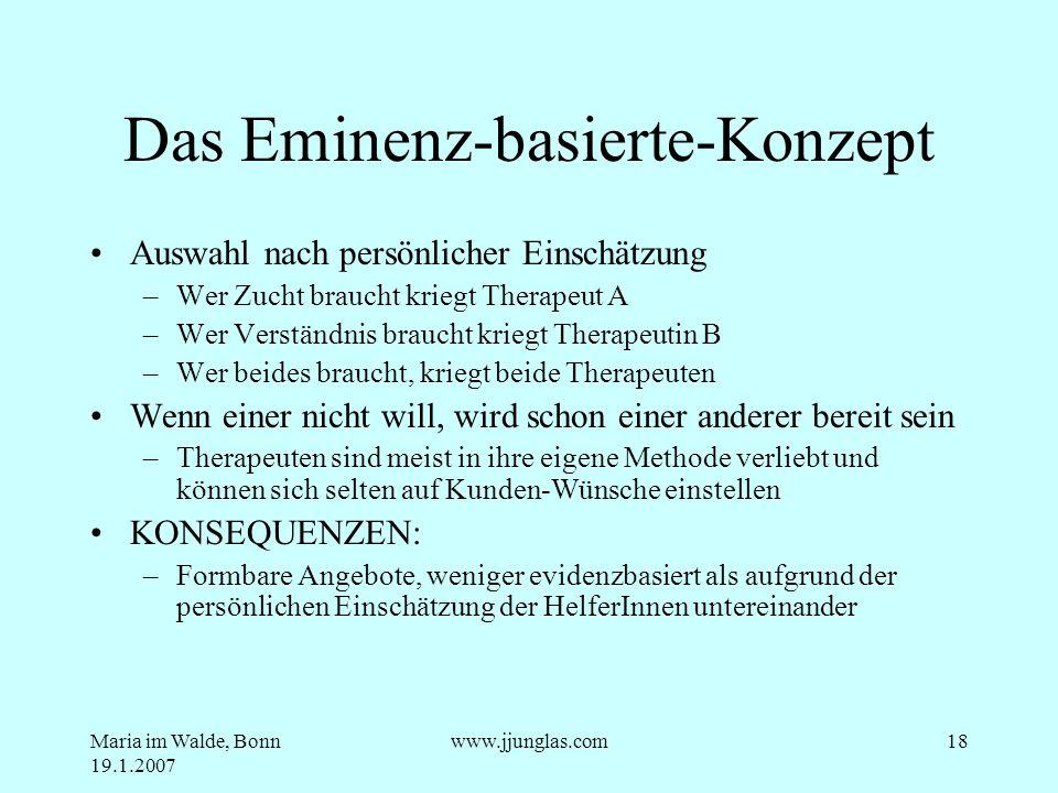 Maria im Walde, Bonn 19.1.2007 www.jjunglas.com18 Das Eminenz-basierte-Konzept Auswahl nach persönlicher Einschätzung –Wer Zucht braucht kriegt Therap