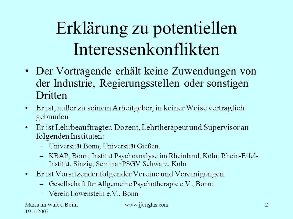 Maria im Walde, Bonn 19.1.2007 www.jjunglas.com2 Erklärung zu potentiellen Interessenkonflikten Der Vortragende erhält keine Zuwendungen von der Indus