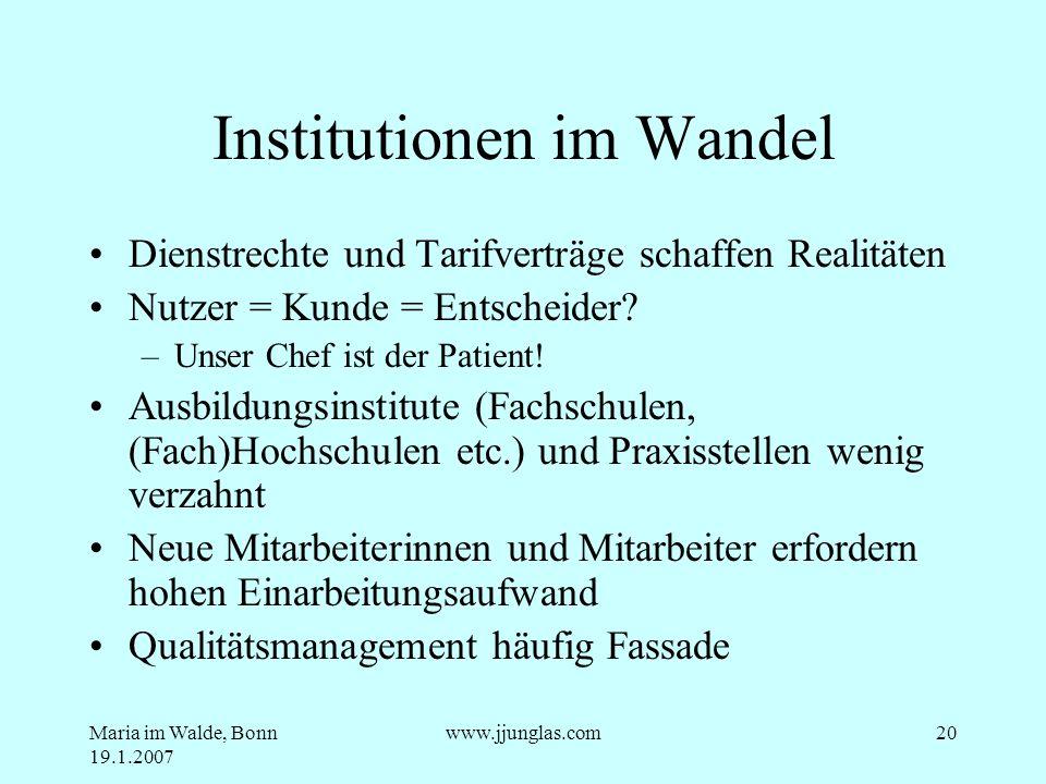 Maria im Walde, Bonn 19.1.2007 www.jjunglas.com20 Institutionen im Wandel Dienstrechte und Tarifverträge schaffen Realitäten Nutzer = Kunde = Entschei
