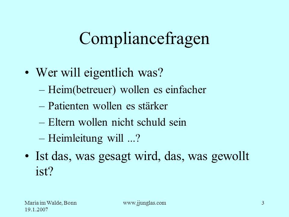 Maria im Walde, Bonn 19.1.2007 www.jjunglas.com3 Compliancefragen Wer will eigentlich was? –Heim(betreuer) wollen es einfacher –Patienten wollen es st