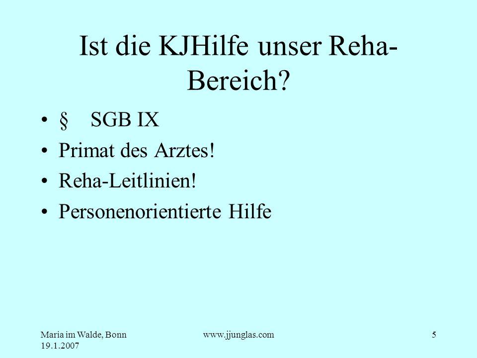 Maria im Walde, Bonn 19.1.2007 www.jjunglas.com5 Ist die KJHilfe unser Reha- Bereich? § SGB IX Primat des Arztes! Reha-Leitlinien! Personenorientierte