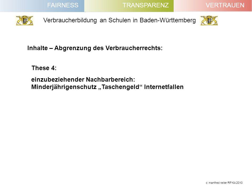 FAIRNESSVERTRAUENTRANSPARENZ Verbraucherbildung an Schulen in Baden-Württemberg c: manfred reiter RP KA 2010 Inhalte – Abgrenzung des Verbraucherrecht