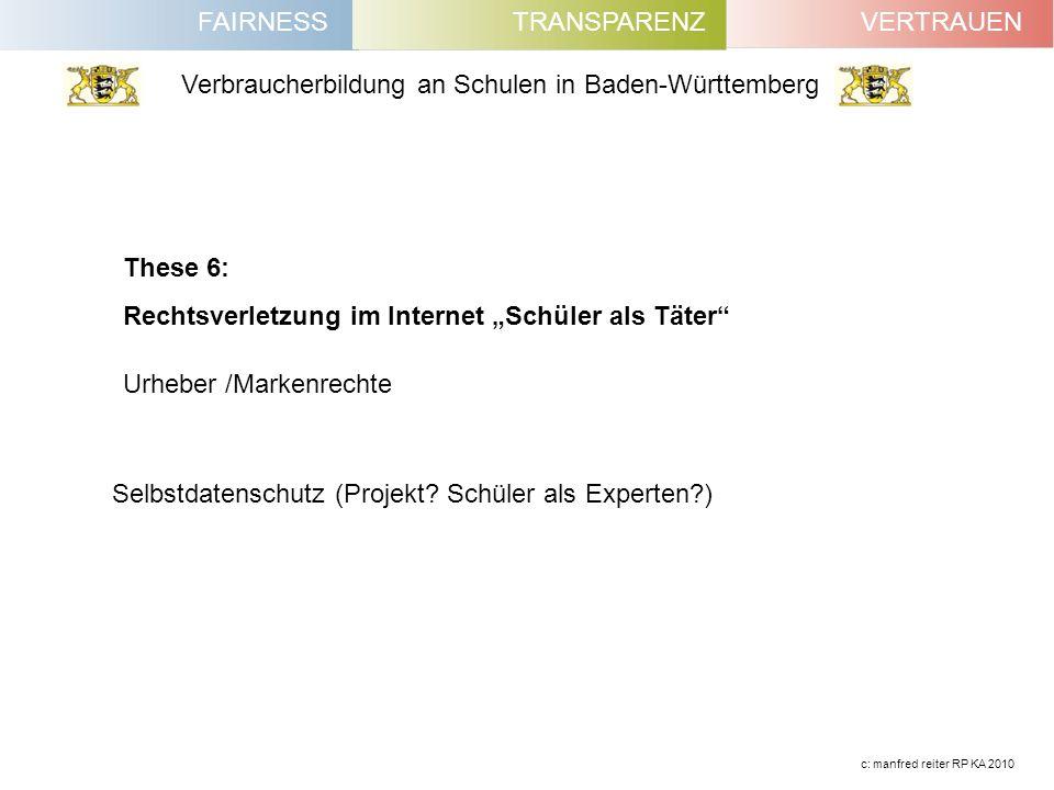 FAIRNESSVERTRAUENTRANSPARENZ Verbraucherbildung an Schulen in Baden-Württemberg c: manfred reiter RP KA 2010 These 6: Rechtsverletzung im Internet Sch