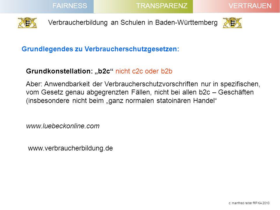 FAIRNESSVERTRAUENTRANSPARENZ Verbraucherbildung an Schulen in Baden-Württemberg c: manfred reiter RP KA 2010 Grundlegendes zu Verbraucherschutzgesetze