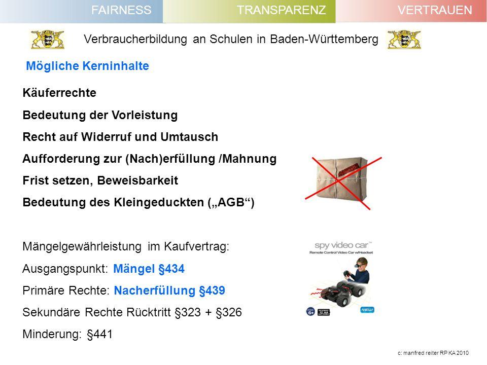 FAIRNESSVERTRAUENTRANSPARENZ Verbraucherbildung an Schulen in Baden-Württemberg c: manfred reiter RP KA 2010 Käuferrechte Bedeutung der Vorleistung Re