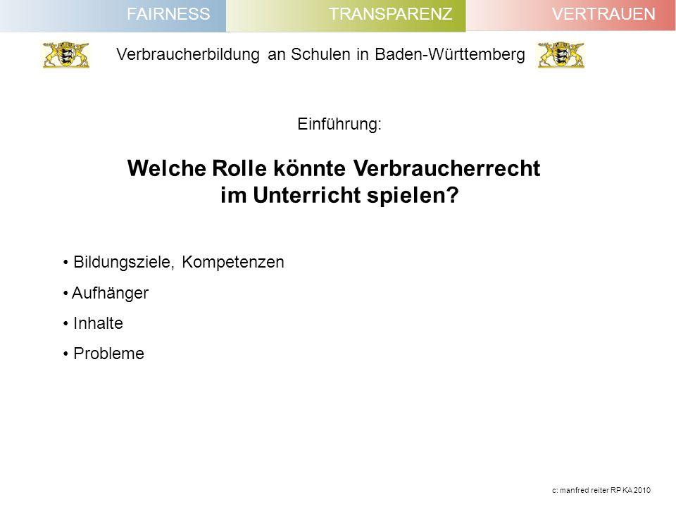 FAIRNESSVERTRAUENTRANSPARENZ Verbraucherbildung an Schulen in Baden-Württemberg c: manfred reiter RP KA 2010 Einführung: Welche Rolle könnte Verbrauch