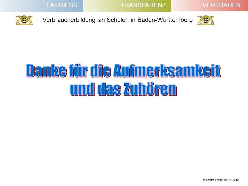 FAIRNESSVERTRAUENTRANSPARENZ Verbraucherbildung an Schulen in Baden-Württemberg c: manfred reiter RP KA 2010